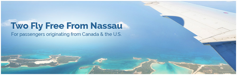 Two Fly Free From Nassau – (for passengers originating from) Canada & the U.S.