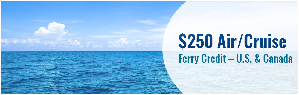 $250 Air/Cruise Ferry Credit – U.S. & Canada