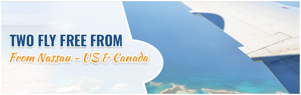 TWO FLY/*CRUISE FREE FROM NASSAU (U.S. & CANADA RESIDENTS)