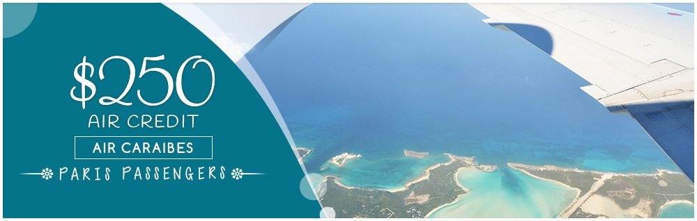 $250 Air Credit – Air Caraibes' Paris Passengers